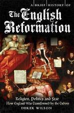 A Brief History of the English Reformation by Derek Wilson..MED P/B..VGC