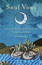 Soul Vows : Gathering the Presence of the Divine in You, Through You, and As Yo…