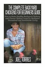 Backyard Chickens: the Complete Guide for Beginners : How to Raise Healthy...