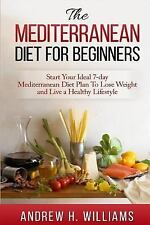 Mediterranean Diet For Beginners:: Start Your Ideal 7-Day Mediterranean Diet...