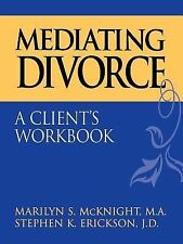 Mediating Divorce : A Client's Workbook by Stephen K. Erickson and Marilyn S....