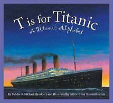 T is for Titanic: A Titanic Alphabet (Sleeping Bear Alphabets) by Shoulders, Mic