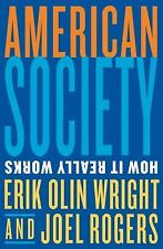 American Society : How It Really Works by Joel Rogers and Erik Olin Wright (2...