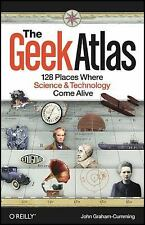 The Geek Atlas: 128 Places Where Science and Technology Come Alive, Graham-Cummi