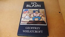 Yo, Blair!: Tony Blair's Disastrous Premiership by Geoffrey Wheatcroft...