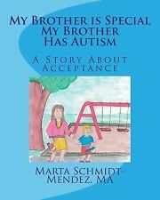 My Brother Is Special My Brother Has Autism : A Story about Acceptance by...