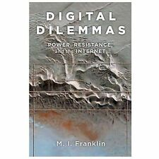 Digital Dilemmas: Power, Resistance, and the Internet - Franklin, M.I. - New Con