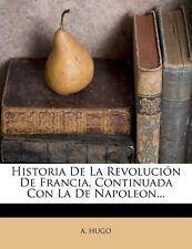NEW - Historia de La Revolucion de Francia, Continuada Con La de Napoleon...