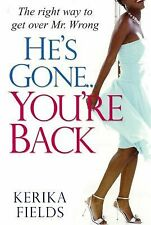 He's Gone... You're Back : The Right Way to Get over Mr. Wrong by Kerika...
