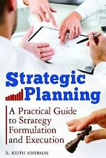 Strategic Planning : A Practical Guide to Strategy Formulation and Execution...