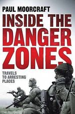 Paul Moorcraft Inside the Danger Zones: Travels to Arresting Places Very Good Bo