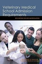 Veterinary Medical School Admission Requirements: 2012 Edition for 2013 Matricul
