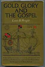 Gold, Glory, and the Gospel ~ Louis B. Wright - 1st -  Renaissance Explorers