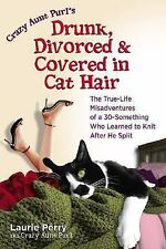 Crazy Aunt Purl's Drunk, Divorced, and Covered in Cat Hair: The True-Life Misad