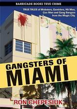 Gangsters of Miami: True Tales of Mobsters, Gamblers, Hit Men, Con Men and Gang