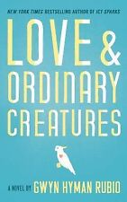 Love and Ordinary Creatures : A Novel by Gwyn Hyman Rubio (2014, Paperback)