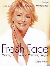 Fresh Face: The Easy Way to Look 10 Years Younger (Hamlyn Health S.) Diana Moran