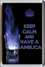 KEEP CALM and HAVE A SAMBUCA with flaming glass image Fridge Magnet Unique Gift