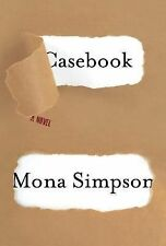 Casebook by Mona Simpson (2014, Hardcover)