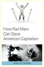 How Karl Marx Can Save American Capitalism, Ronald W. Dworkin, M.D.