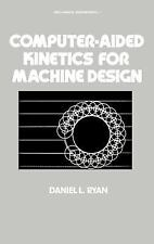 Computer-aided Kinetics for Machine Design (Dekker Mechanical Engineering)