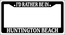 Black License Plate Frame I'd Rather Be In Huntington Beach Auto Accessory
