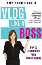Vlog Like a Boss : How to Kill It Online with Video Blogging by Amy...