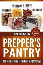 Prepper's Pantry : The Survival Guide to Food and Water Storage by Jim...