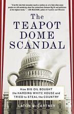 The Teapot Dome Scandal: How Big Oil Bought the Harding White House and Tried to
