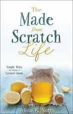 The Made-From-Scratch Life : Simple Ways to Create a Natural Home by Melissa...