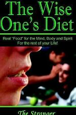 "The Wise One's Diet: Real ""Food"" for the Mind, Body and Spirit"