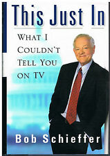 This Just In...What I Couldn't Tell you on TV...Bob Schieffer...