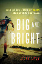 Big and Bright: Deep in the Heart of Texas High School Football by Gray Levy...