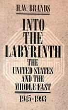 Into The Labyrinth: The U.S. and The Middle East 1945-1993