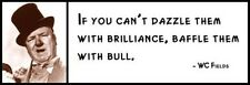 Wall Quote - Wc Fields - If You Can't Dazzle Them with Brilliance, Baffle Them