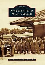 Images of America Series: Nacogdoches in World War II (2011, Paperback)