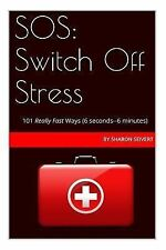 SOS: Switch off Stress : 101 Really Fast Ways by Sharon Seivert (2014,...