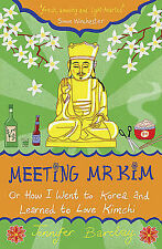 Meeting Mr Kim: Or How I Went to Korea and Learned to Love Kimchi-ExLibrary