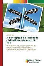 A Concepcao de Liberdade Civil Utilitarista Em J. S. Mill by Gan Andre R...