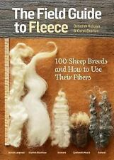 The Field Guide to Fleece : 100 Sheep Breeds and How to Use Their Fibers by...