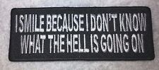 "Embroidered I SMILE BECAUSE I DON'T KNOW.... Biker Patch 4""x1.5"" Vest Jacket MC"