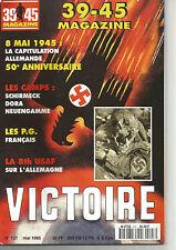 39-45 N° 107 8 MAI 1945 LA CAPITULATION ALLEMANDE / LES CAMPS / LES P.G FRANCAIS