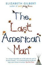 TheLast American Man by Gilbert, Elizabeth ( Author )