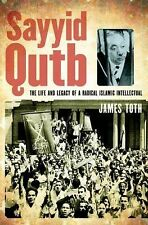 Sayyid Qutb: The Life and Legacy of a Radical Islamic Intellectual, Toth, James,