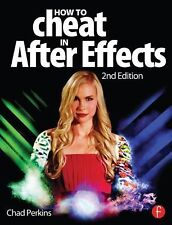 How to Cheat in after Effects by Chad Perkins (2013, Paperback, Revised)