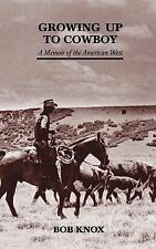Growing up to Cowboy : A Memoir of the American West by Bob Knox (2002,...