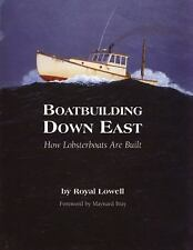 Boatbuilding down East : How Lobsterboats Are Built by Royal Lowell ~ BRAND NEW!