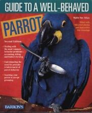 Guide to a Well-Behaved Parrot by Mattie Sue Athan (1999, 2nd Ed., Book)