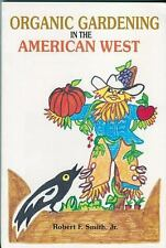 Organic Gardening in the American West : A Guide by Robert F., Jr. Smith