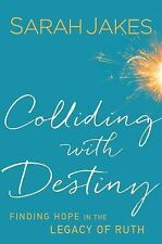 Colliding With Destiny: Finding Hope in the Legacy of Ruth, Jakes, Sarah, Good B